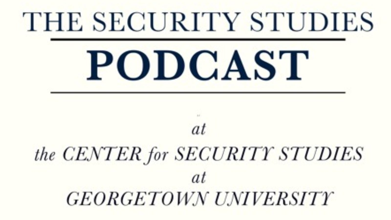 The Security Studies Podcast at the Center for Security Studies at Georgetown University